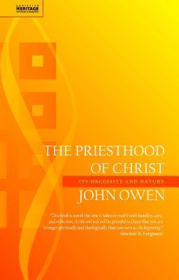 The Priesthood Of Christ: Its Necessity And Nature John Owen