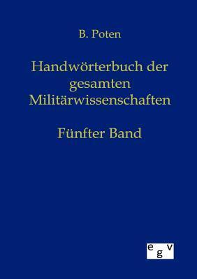 Handw Rterbuch Der Gesamten Milit Rwissenschaften Bernhard Poten