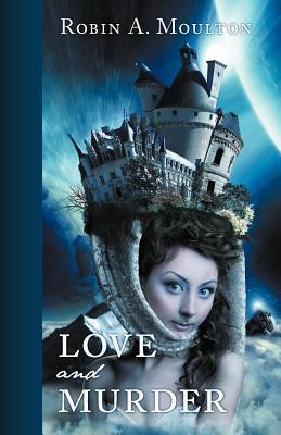 Love and Murder  by  Robin A Moulton