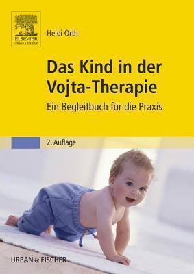 Das Kind in Der Vojta-Therapie: Ein Begleitbuch Fur Die Praxis  by  Heidi Orth