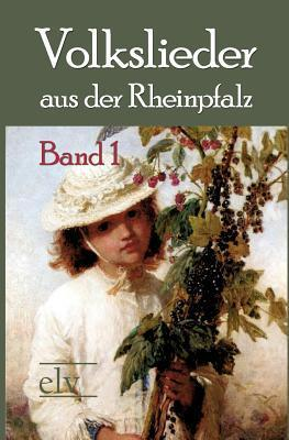 Volkslieder Aus Der Rheinpfalz, Band 1 Georg Heeger
