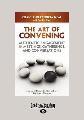 The Art of Convening: Authentic Engagement in Meetings, Gatherings, and Conversations (Large Print 16pt)  by  Craig Neal