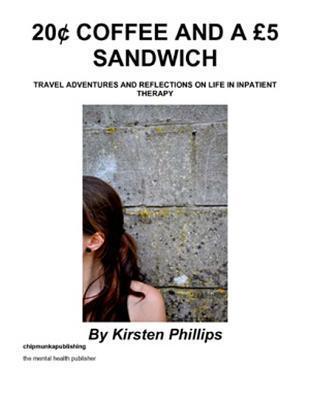20 Coffee and a 5 Sandwich: Travel Adventures and Reflections on Life in Inpatient Therapy Kirsten Phillips