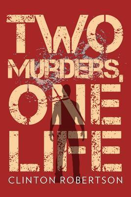 Two Murders, One Life  by  Clinton Robertson