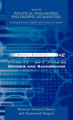 The New Space: Genesis and Background: Between Vertical Liberty and Horizontal Respect  by  Bahman Bazargani