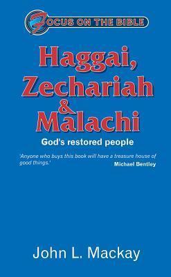 Haggai, Zechariah And Malachi: Gods Restored People  by  John L. MacKay