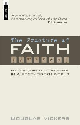 The Fracture of Faith: Recovering the Belief of the Gospel in a Post-Modern World  by  Douglas Vickers