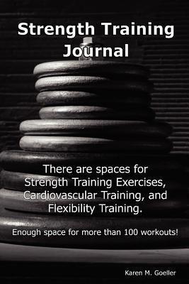 Strength Training Journal  by  Karen M. Goeller