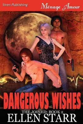 Dangerous Wishes (The Joined #2) Ellen Starr