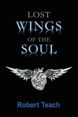 Lost Wings of the Soul  by  Teach Robert
