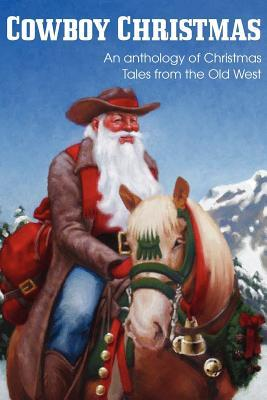 Cowboy Christmas, an Anthology of Christmas Tales from the Old West Jim Kennison