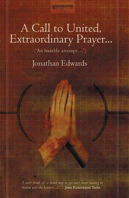 A Call to United, Extraordinary Prayer: An Humble Attempt...  by  Jonathan Edwards