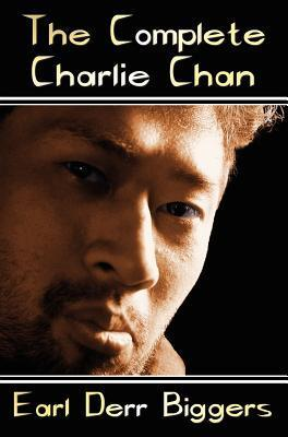 The Complete Charlie Chan (Charlie Chan, #1-6) Earl Derr Biggers