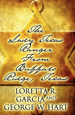 The Lady Texas Ranger from Buffalo Ridge, Texas Loretta R Garcia