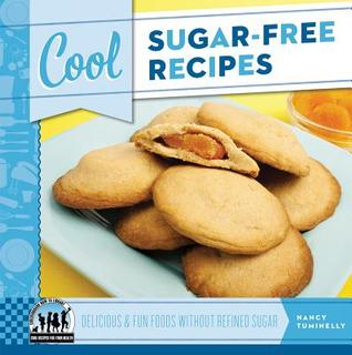 Cool Sugar-Free Recipes: Delicious & Fun Foods Without Refined Sugar  by  Nancy Tuminelly