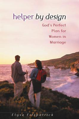 Helper Design: Gods Perfect Plan for Women in Marriage by Elyse M. Fitzpatrick