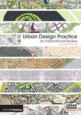 Urban Design Practice: An International Review Sebastian Loew