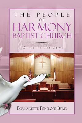 The People of Harmony Baptist Church:Birds in the Pew Bernadette Penelope Byrd