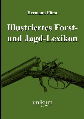 Illustriertes Forst- Und Jagd-Lexikon Hermann von Fürst