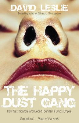 The Happy Dust Gang: How Sex, Scandal and Deceit Founded a Drugs Empire  by  David Leslie
