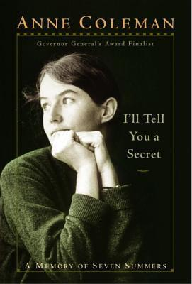 Ill Tell You A Secret: A Memory Of Seven Summers  by  Anne Coleman