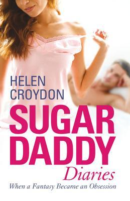 Sugar Daddy Diaries: When a Fantasy Became an Obsession Helen Croydon