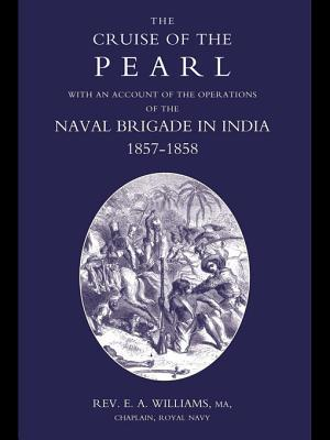 The Cruise of the Pearl: With an Account of the Operations of the Naval Brigade in India 1857-1858  by  E.A. Williams