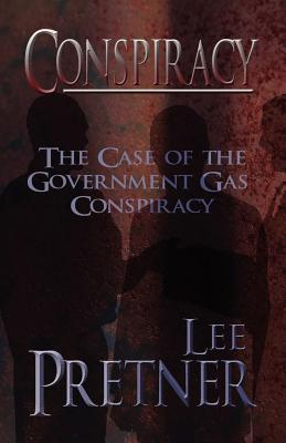 Conspiracy: The Case of the Government Gas Conspiracy  by  Lee Pretner