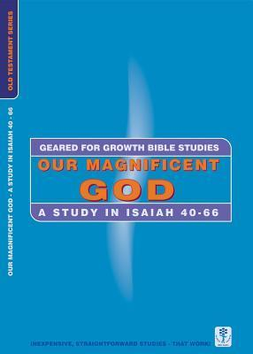 Our Magnificent God: A Study in Isaiah 40-66 Word Worldwide