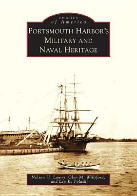 Portsmouth Harbors Military and Naval Heritage  by  Nelson H. Lawry