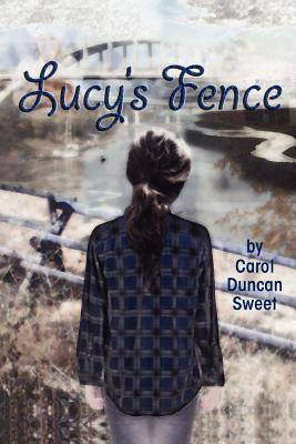 Lucys Fence  by  Carol Duncan Sweet