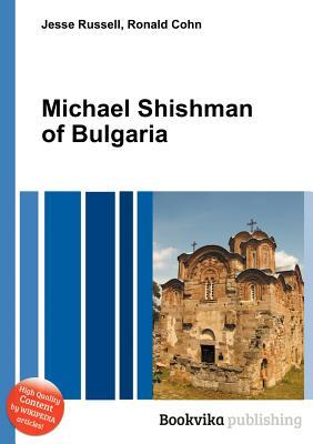 Michael Shishman of Bulgaria  by  Jesse Russell