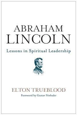 Abraham Lincoln: Lessons in Spiritual Leadership  by  Elton Trueblood