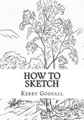 How to Sketch: An Exercise in Artwork Kerry Godsall