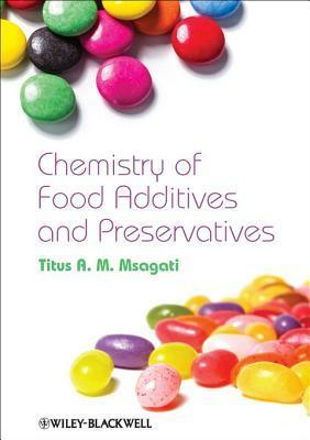 The Chemistry of Food Additives and Preservatives  by  Titus A M Msagati