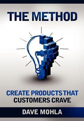 The Method: Create Products That Customers Crave  by  Dave Mohla