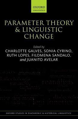Parameter Theory and Linguistic Change  by  Charlotte Galves