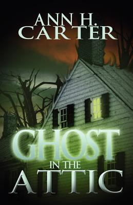 Ghost in the Attic Ann H. Carter