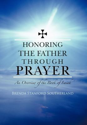 Honoring the Father Through Prayer: An Overview of the Book of Isaiah  by  Brenda Stanford Southerland