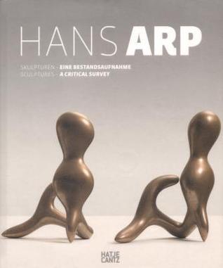 Hans Arp: Sculptures: A Critical Survey  by  Arie Hartog