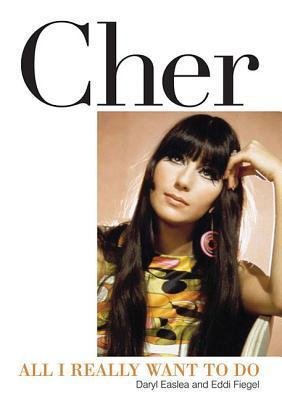 Cher: All I Really Want to Do Daryl Easlea