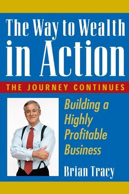 The Way To Wealth In Action: Building A Highly Profitable Business  by  Brian Tracy