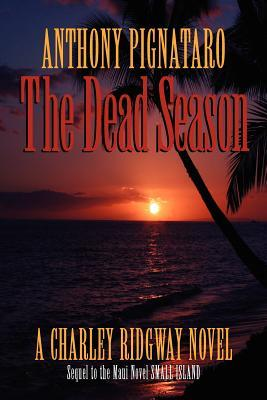 The Dead Season: A Charley Ridgway Novel Anthony Pignataro