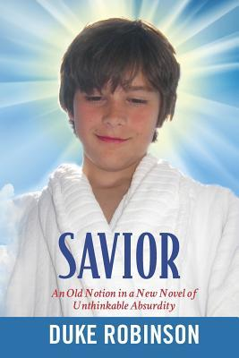 Savior: An Old Notion in a New Novel of Unthinkable Absurdity  by  Duke Robinson