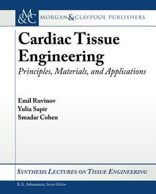 Cardiac Tissue Engineering: Principles, Materials, and Applications  by  Emil Ruvinov