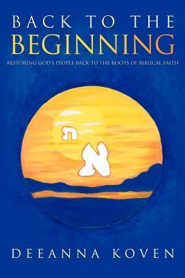 Restoring Gods People Back to the Roots of Biblical Faith  by  Deeanna Koven