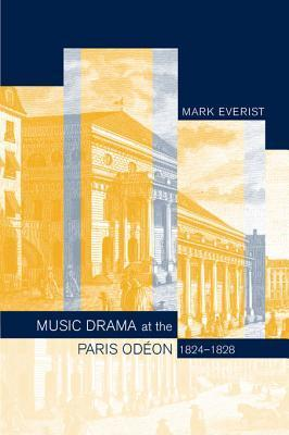 Music Drama at the Paris Odeon, 1824-1828  by  Mark Everist