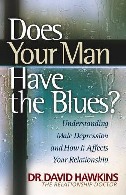 Does Your Man Have the Blues?: Understanding Male Depression & How It Affects Your Relationship  by  David Hawkins