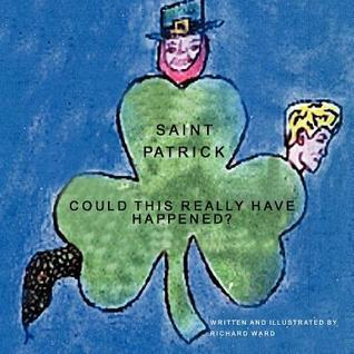 Saint Patrick: Could This Really Have Happened? Richard Ward