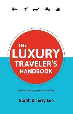 The Luxury Travelers Handbook  by  Sarah Lee